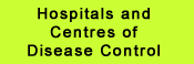 Hospitals and Centres of Disease Control
